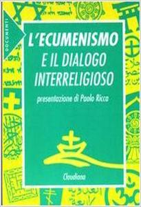 L'ecumenismo e il dialogo interreligioso